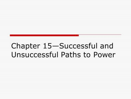 Chapter 15—Successful and Unsuccessful Paths to Power