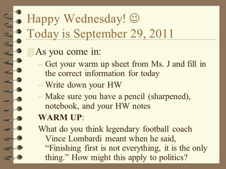 Happy Wednesday! Today is September 29, 2011 4 As you come in: –Get your warm up sheet from Ms. J and fill in the correct information for today –Write.