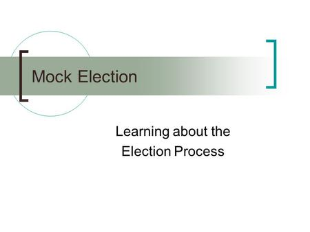 Mock Election Learning about the Election Process.