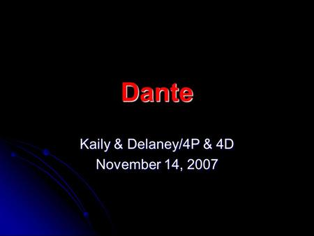 Dante Kaily & Delaney/4P & 4D November 14, 2007. Dante Who was he? Who was he? Why is he important? Why is he important? When and where did he live? When.