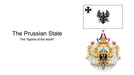 The Prussian State The Sparta of the North.