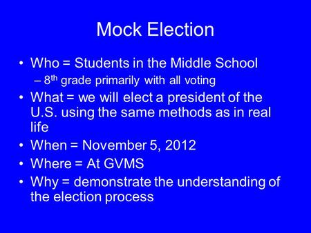 Mock Election Who = Students in the Middle School