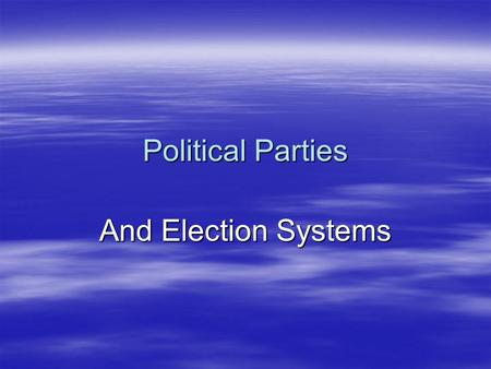 Political Parties And Election Systems. Political Parties & Democracy  In democracies, citizens organize their political activity through political parties.