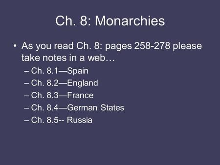 Ch. 8: Monarchies As you read Ch. 8: pages 258-278 please take notes in a web… –Ch. 8.1—Spain –Ch. 8.2—England –Ch. 8.3—France –Ch. 8.4—German States –Ch.