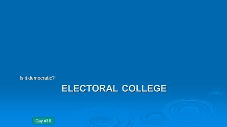 ELECTORAL COLLEGE Is it democratic? Day #16. HOW DOES THE ELECTION PROCESS PROMOTE POPULAR SOVEREIGNTY & PROTECT THE RIGHTS OF THE MINORITY? Essential.