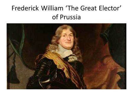 Frederick William 'The Great Elector' of Prussia.