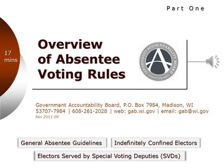 Government Accountability Board, P.O. Box 7984, Madison, WI 53707-7984 | 608-261-2028 | web: gab.wi.gov |   Rev 2011-09 Overview of Absentee.