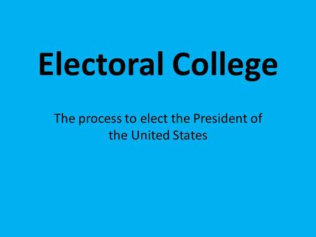The process to elect the President of the United States