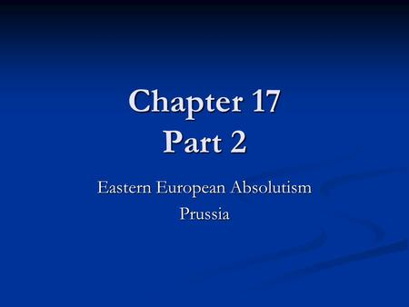 Chapter 17 Part 2 Eastern European Absolutism Prussia.