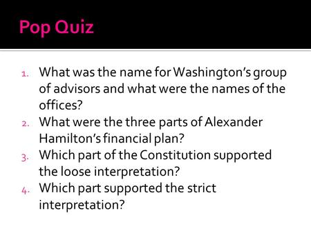 1. What was the name for Washington's group of advisors and what were the names of the offices? 2. What were the three parts of Alexander Hamilton's financial.