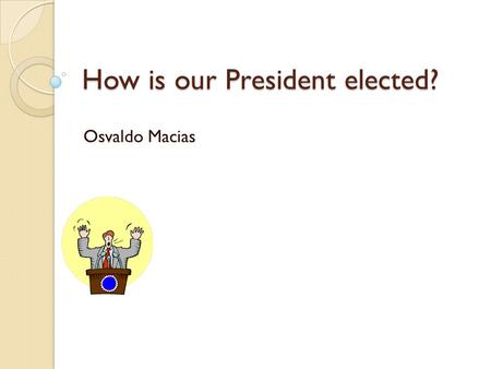 How is our President elected? Osvaldo Macias. Electoral college How President and Vice-President are elected They are NOT elected directly by voters Americans.