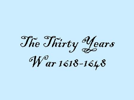 The Thirty Years War 1618-1648. The Thirty Years War is complex. Main conflict b/w the different states who had religious differences.