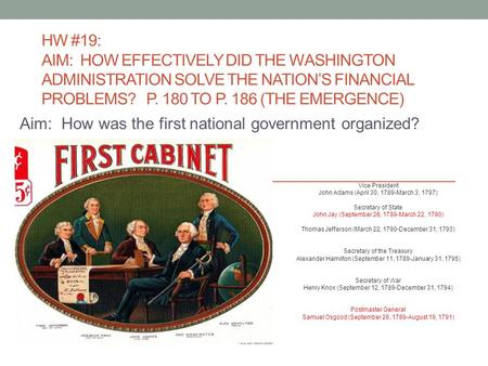 HW #19: AIM: HOW EFFECTIVELY DID THE WASHINGTON ADMINISTRATION SOLVE THE NATION'S FINANCIAL PROBLEMS? P. 180 TO P. 186 (THE EMERGENCE) Aim: How was the.