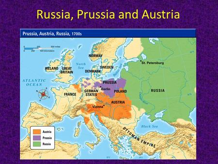 Russia, Prussia and Austria. Russia  Seen as backward, no warm water ports, little trade, undeveloped resources  1613: Boyars (nobles) elect Michael.