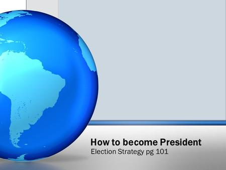 How to become President Election Strategy pg 101.
