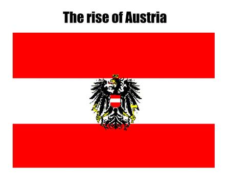 The rise of Austria. Vienna (Wien) Thesis After the Thirty Years war, which resulted in the destruction of the Holy Roman Empire and the decimation.