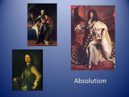 Absolutism. Origin & Theory What led to the development of absolutism? Wars of Religion – Peace of Augsburg – France: War of the three Henrys – The Thirty.