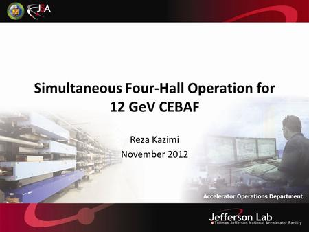 Simultaneous Four-Hall Operation for 12 GeV CEBAF Reza Kazimi November 2012.