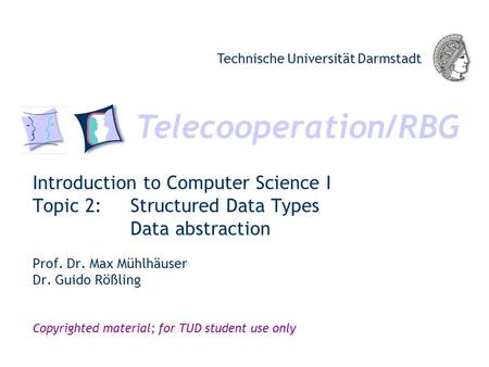 Telecooperation/RBG Technische Universität Darmstadt Copyrighted material; for TUD student use only Introduction to Computer Science I Topic 2: Structured.