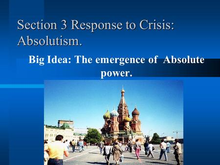 Section 3 Response to Crisis: Absolutism. Big Idea: The emergence of Absolute power.
