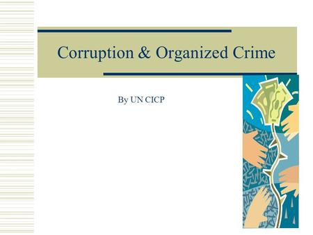 Corruption & Organized Crime By UN CICP. Corruption on the Palermo's Convention Article 8 Criminalization of corruption 1. Each State Party shall adopt.