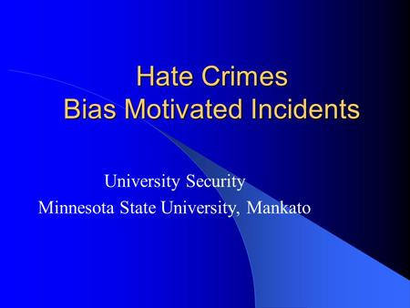 Hate Crimes Bias Motivated Incidents University Security Minnesota State University, Mankato.