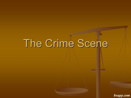 The Crime Scene bsapp.com. Approaching a Crime Scene bsapp.com.