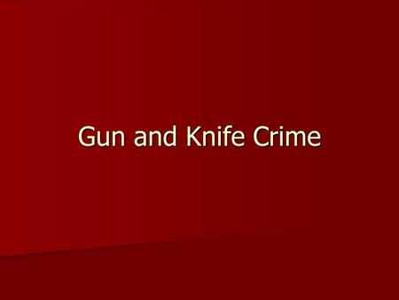 Gun and Knife Crime. Firearms are taken to be involved in an incident if they are fired, used as a blunt instrument against a person, or used in a threat.