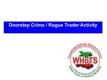 Doorstep Crime / Rogue Trader Activity. Rogue Traders Rogue Traders come in many shapes and sizes. They can be: Uninvited cold callers purporting to carry.