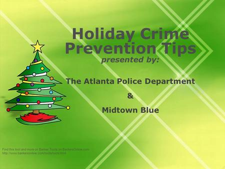 Find this tool and more on Banker Tools on BankersOnline.com  Holiday Crime Prevention Tips presented by: