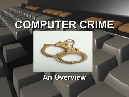 COMPUTER CRIME An Overview Agenda u Background and History u Potential Criminals u Ethics Survey u Criminal Activity u Preventative Measures u Background.