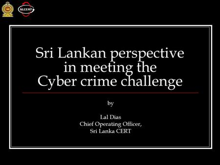 Sri Lankan perspective in meeting the Cyber crime challenge