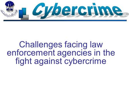 Challenges facing law enforcement agencies in the fight against cybercrime.