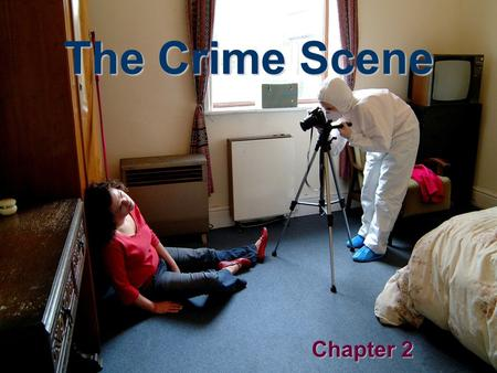 The Crime Scene Chapter 2. Processing The Crime Scene Forensic Science begins at the crime scene -Physical Evidence: Any object (natural or manufactured)