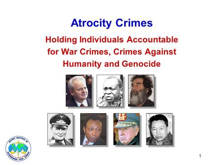 Atrocity Crimes Holding Individuals Accountable for War Crimes, Crimes Against Humanity and Genocide 1.