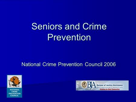 Seniors and Crime Prevention National Crime Prevention Council 2006.