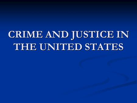 CRIME AND JUSTICE IN THE UNITED STATES. CRIME AND THE MEDIA New Reports New Reports 30% relate to crime stories 30% relate to crime stories Entertainment.