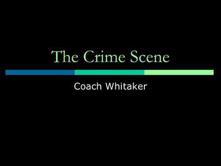 The Crime Scene Coach Whitaker.