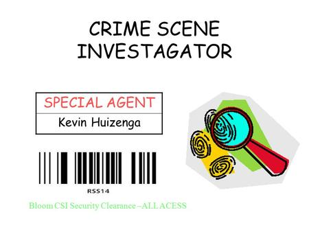 CRIME SCENE INVESTAGATOR SPECIAL AGENT Kevin Huizenga Bloom CSI Security Clearance –ALL ACESS.