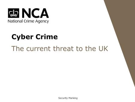 Cyber Crime The current threat to the UK Security Marking.