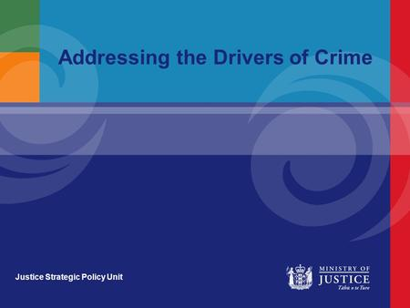 Addressing the Drivers of Crime Justice Strategic Policy Unit.