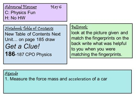 CPO Physics Advanced Planner May 6 C: Physics Fun H: No HW