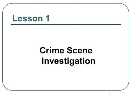 "1 Lesson 1 Crime Scene Investigation. 2 Case Reading 1 A woman was killed in a ""robbery"". A man called 999 that his wife was killed by a robber and he."