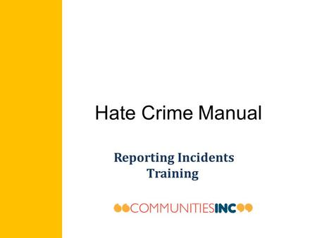 "Hate Crime Manual Reporting Incidents Training. Hate crimes "" an injury to one is an injury to all "" "" a poison which corrupts society """