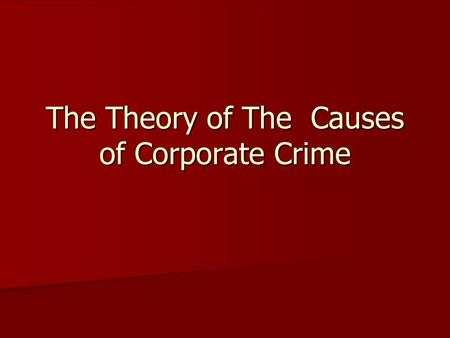 an explanation of corporate crime Top 100 corporate crime stories of 2011 by  out of the more than 500 stories we've written for corporate crime reporter this year, here are the top 100 – selected by our crack editorial team just scan the the headlines, and you'll get a sense of the enormity of the corporate crime wave.