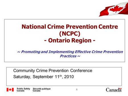 1 National Crime Prevention Centre (NCPC) - Ontario Region - ~ Promoting and Implementing Effective Crime Prevention Practices ~ Community Crime Prevention.