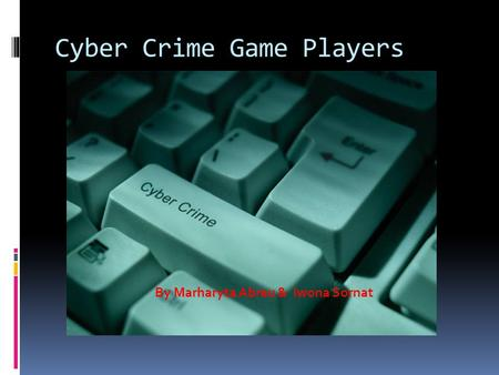 Cyber Crime Game Players By Marharyta Abreu & Iwona Sornat.