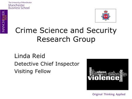 Crime Science and Security Research Group Linda Reid Detective Chief Inspector Visiting Fellow.