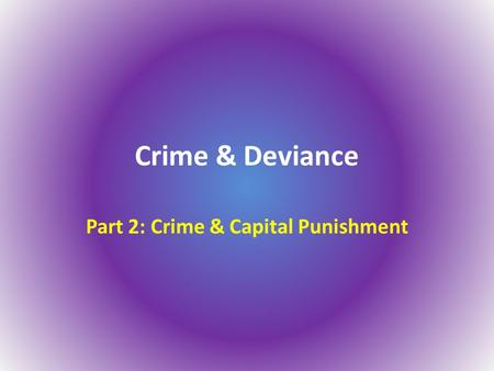 Crime & Deviance Part 2: Crime & Capital Punishment.