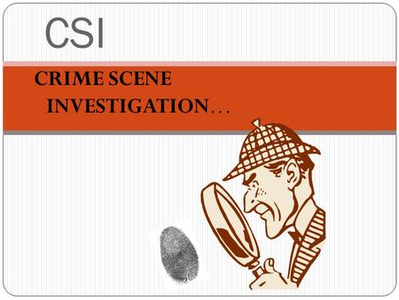 CSI CRIME SCENE INVESTIGATION…. Most people are familiar with forensics as it is portrayed on television in such things as CSI, NCIS and other detective.